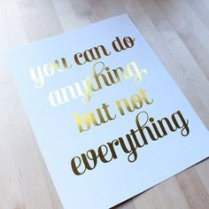You can do Anything but not Everything Gold Foil Print Poster