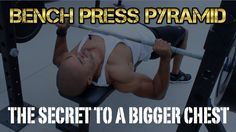 (Video) Secret To A Bigger Chest - Bench Press Pyramid Workout