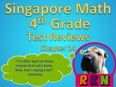 Math in Focus Singapore Math  Singapore Math 4th Grade Chapter 14 Test Review (10 pages). This is a test review for the Singapore math program. It is for the fourth grade's Chapter 14.   Includes answer key.   The problems are very similar to the ones on the test, just the numbers and wording have changed. For each problem on the test, there are two or three practice problems.  by Ryan Nygren