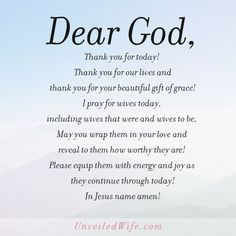 Prayer Of The Day – Worthy --- God, Thank you for today! Thank you for our lives and thank you for your beautiful gift of grace! I pray for wives today, including wives that were and wives to be. May you wrap them in your love and reveal to them how worthy they are! Please equip them w… Read More Here http://unveiledwife.com/prayer-of-the-day-worth/