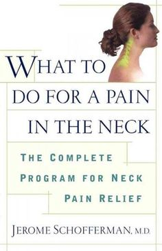 What to Do for a Pain in the Neck: The Complete Program for Neck Pain Relief
