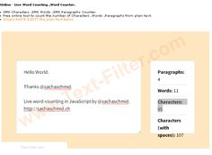 Online - Live Word Counting ,Word Counter Characters ,Words ,Paragraphs Counter. Free Live - Online tool to count the number of Characters ,Words ,Paragraphs from plain text.SMS length calculator..  http://www.text-filter.com/Online-Characters-Words-Paragraphs-Count-er.htm