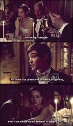 """""""in the face of true love, you don't just give up, even if the object of your affection is begging you too."""" -Chuck Bass <3"""
