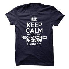 Keep Calm And Let The Mechatronics Engineer Handle It T Shirt, Hoodie, Sweatshirt