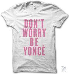 don't worry be yonce!