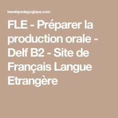 FLE - Préparer la production orale - Delf B2 - Site de Français Langue Etrangère