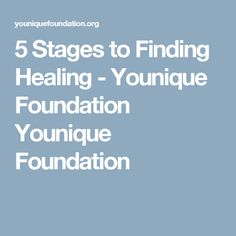 5 Stages to Finding Healing - Younique Foundation Younique Foundation