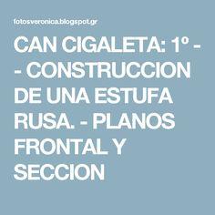 CAN CIGALETA: 1º - - CONSTRUCCION DE UNA ESTUFA RUSA. - PLANOS FRONTAL Y SECCION