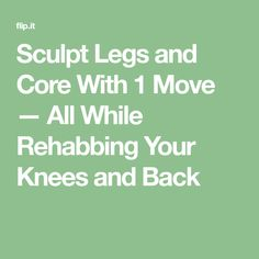 Sculpt Legs and Core With 1 Move — All While Rehabbing Your Knees and Back
