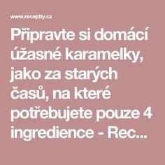 Připravte si domácí úžasné karamelky, jako za starých časů, na které potřebujete pouze 4 ingredience - Receptty.cz