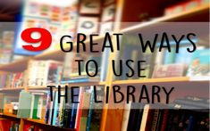 Enjoy reading 9 Great Ways To Use The Library By: Rebekah Teague