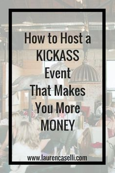 How to Host a KICKASS Event That Makes You More Money — Lauren Caselli Events - Learn how to host an event and actually make money! From EventsThatConvert - Event Planning Checklist, Event Planning Business, Business Events, Business Ideas, Party Planning, Event Marketing, Media Marketing, Marketing Strategies, Marketing Plan