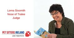 Lorna Sixsmith - judge of the Nose of Tralee pet competition. Do enter if you have a pet you are proud of.
