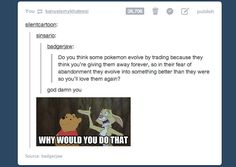"""-""""Why do pokemon evolve by trading?"""" - 24 most important questions on tumblr-  TUMBLR IS RUINING POKEMON FOR ME POST BY POST."""