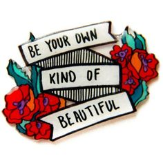 """be your own kind of beautiful"" feminist lapel pin. Inspirational body positivity quotes. Banner with flowers and poppies."
