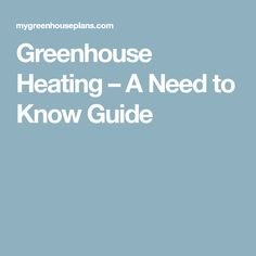 Greenhouse Heating – A Need to Know Guide