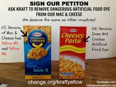 We Deserve Better: Tell Kraft To Stop Using Dangerous Artificial Colors in Our Mac & Cheese. They have already been removed from their products in Europe!