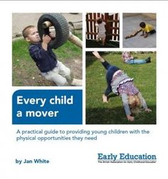 Every Child a Mover: A practical guide to providing young children with the physical opportunities they need | Early Education
