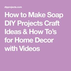 How to Make Soap DIY Projects Craft Ideas & How To's for Home Decor with Videos