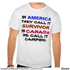 words in red blue black saying in america they call it survivor in canada we call it camping makes a funny tshirt Humour Canada, Canada Jokes, Canada Funny, Canada Eh, Canadian Memes, Canadian Things, Canadian Humour, Canadian Facts, Canadian Culture