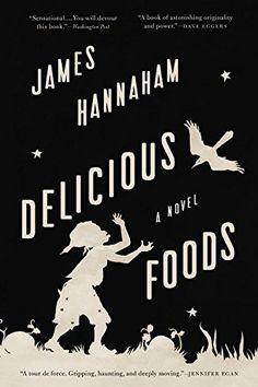 Delicious Foods: A Novel - #books #reading - #EntertainmentCulture, #JamesHannaham, #NOVEL - http://lowpricebooks.co/2016/08/delicious-foods-a-novel/