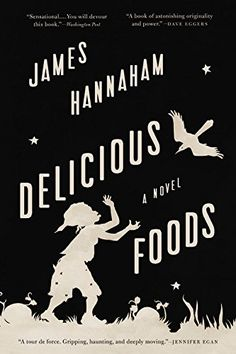 Delicious Foods: A Novel - #books #reading - #EntertainmentCulture, #JamesHannaham, #NOVEL - http://lowpricebooks.co/2016/08/delicious-foods-a-novel/