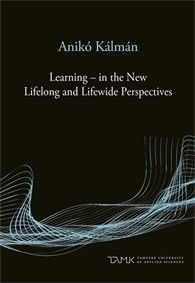 Learning - in the new lifelong and lifewide perspectives / Anikó Kálmán