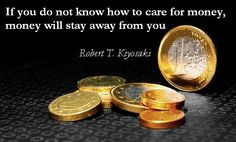 If you do not know how to care for money, money will stay away from you