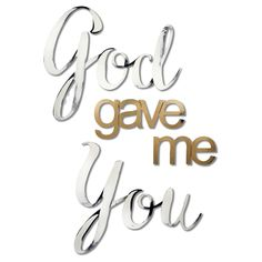 'God gave me You' Hand Painted Dimensional Wall Words, Panna Cream Masters Of Flip, Love Of My Life, My Love, Love Quotes For Him, Wall Sculptures, Morning Quotes, Bible Quotes, Dad Quotes, Be Yourself Quotes