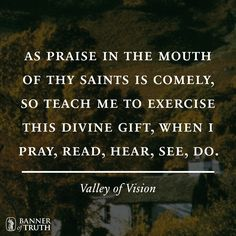 Teach me to exercise praise when I pray, read, hear see, do. #ValleyofVision https://banneroftruth.org/us/devotional/heaven-desired/