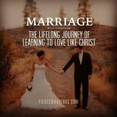 Marriage...The lifelong journey of learning to love like Christ...and what a Beautiful Journey it is <3<3<3