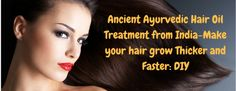 Ancient Ayurvedic Hair Oil Treatment from India-Make your hair grow Thicker and Faster: DIY - Beauty and Blush