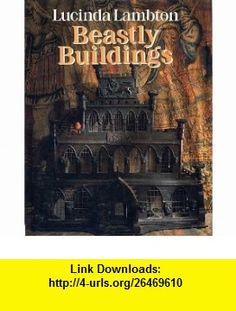 Beastly Buildings. The National Historic Trust Book of Architecture for Animals Lucinda Lambton ,   ,  , ASIN: B003QD2M8Q , tutorials , pdf , ebook , torrent , downloads , rapidshare , filesonic , hotfile , megaupload , fileserve