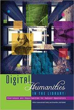 Digital Humanities in the Library: Challenges and Opportunities for Subject Specialists / edited by Arianne Hartsell-Gundy, Laura Braunstein, and Liorah Golomb for ACRL. Library Science, Challenges And Opportunities, Reading Room, Professional Development, Book Recommendations, New Books, Opportunity, Librarians, Digital