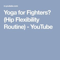 Yoga for Fighters? (Hip Flexibility Routine) - YouTube