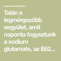 Talán a legmérgezőbb vegyület, amit naponta fogysztunk asodium glutamate, az E621 –amit minden készételbe beletesznek, és nincs is szinte étterem, amely ne használná a főzéshez. Hirdetés A Sodium glutamate E621 fehér por, de létezik folyékony formája is. Igazi potens ízfokozó, Minden, Food And Drink