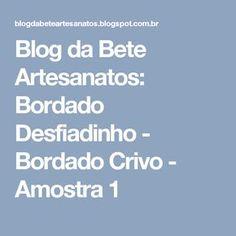 Blog da Bete Artesanatos: Bordado Desfiadinho - Bordado Crivo - Amostra 1