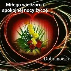 OBRAZKI HELENKI: MIŁEGO WIECZORU Good Night, Plants, Floral, Nighty Night, Plant, Good Night Wishes, Planets