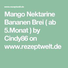 Mango Nektarine Bananen Brei ( ab 5.Monat ) by Cindy86 on www.rezeptwelt.de