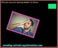 Effective Excessive Sweating Remedies In Gilsum 145325 - Your Body to Stop Excessive Sweating In 48 Hours - Guaranteed!