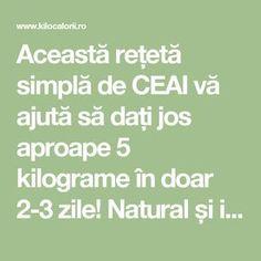 Această rețetă simplă de CEAI vă ajută să dați jos aproape 5 kilograme în doar 2-3 zile! Natural și ieftin! » kiloCalorii Medicine, Healthy Eating, Math Equations, Natural, How To Make, Mina, Pandora, Sport, Beauty