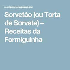 Sorvetão (ou Torta de Sorvete) – Receitas da Formiguinha