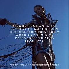 Reconstruction is the process of making new clothes from previously worn garments or preformed finished products.