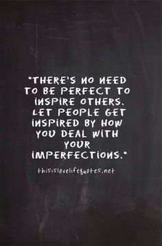 Well said! Perfections & imperfections. #greatquote @thesharespot