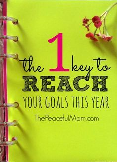 The 1 key to achieving your goals this year so you can live the life you want to live -- from ThePeacefulMom.com
