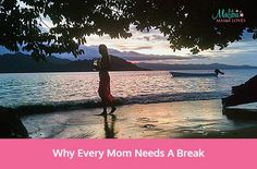 Conscious Living: Why Every Mom Needs A Break