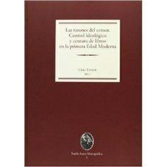 Las razones del censor : control ideológico y censura de libros en la primera Edad Moderna / Cesc Esteve (ed.) ; con la colaboración de Cristina Luna