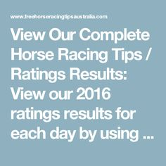 View Our Complete Horse Racing Tips / Ratings Results:   View our 2016 ratings…