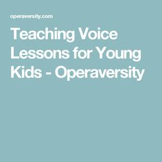 Teaching Voice Lessons for Young Kids - Operaversity