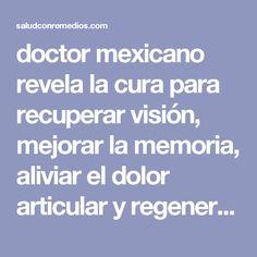 doctor mexicano revela la cura para recuperar visión, mejorar la memoria, aliviar el dolor articular y regenerar huesos y tendones ¡increíble! | Salud con Remedios